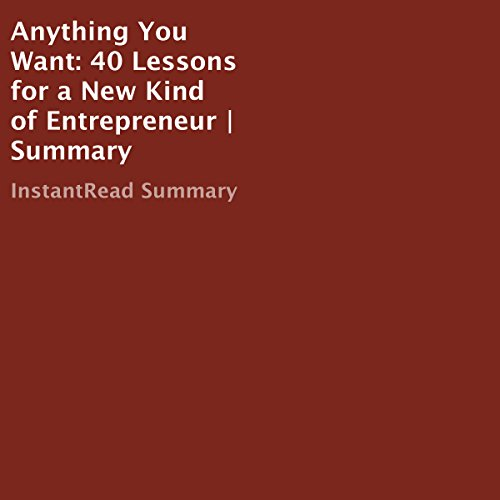 Anything You Want: 40 Lessons for a New Kind of Entrepreneur | Summary                   By:                                                                                                                                 InstantRead Summary                               Narrated by:                                                                                                                                 Laura Copland                      Length: 53 mins     2 ratings     Overall 3.0