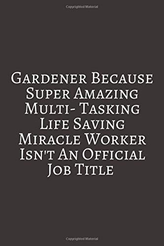 Gardener Because Super Amazing: Gardening Gifts For Men & Women. Lined Journal Notebook To Write In.