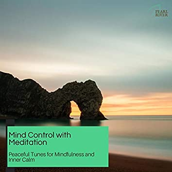Mind Control With Meditation - Peaceful Tunes For Mindfulness And Inner Calm