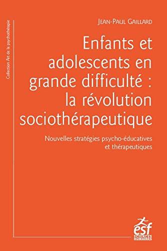 Enfants et adolescents en grande difficulté : La révolution sociothérapeutique
