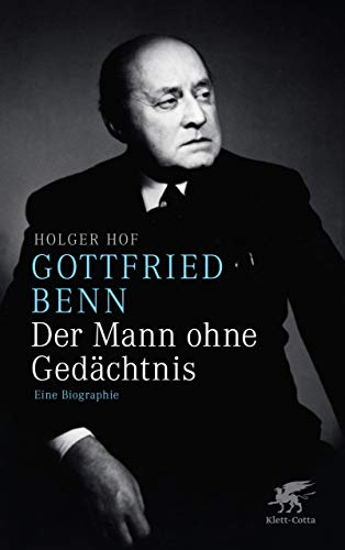 Gottfried Benn - der Mann ohne Gedächtnis: Eine Biographie