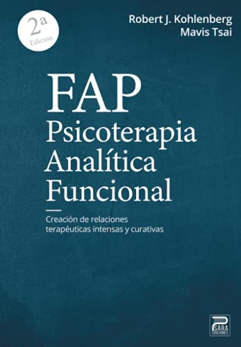 FAP. Psicoterapia Analítico Funcional: Creación de relaciones terapéuticas intensas y curativas