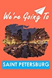 We re Going To Saint Petersburg: Personalized Notebook for Traveller who Trip to Saint Petersburg, Journal Diary Travel Notebook, Saint Petersburg ... Notebook Gift For Saint Petersburg lovers