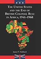 The United States and the End of British Colonial Rule in Africa, 1941-1968