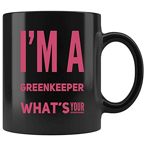 Funny IM A GREENKEEPER WHATS YOUR SUPERPOWER Present For Birthday,Anniversary,Independence Day 11 Oz Black Coffee Mug