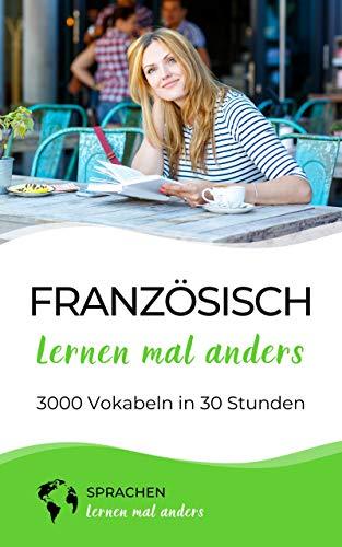 Französisch lernen mal anders - 3000 Vokabeln in 30 Stunden (Light Version):...