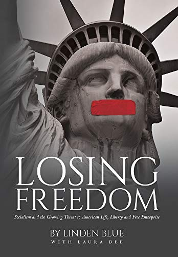Compare Textbook Prices for Losing Freedom: Socialism and the Growing Threat to American Life, Liberty and Free Enterprise  ISBN 9781641116312 by Blue, Linden,Dee, Laura