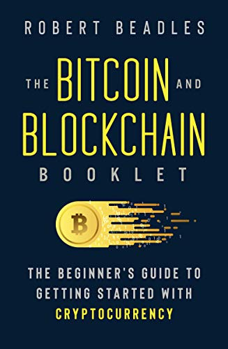 The Bitcoin and Blockchain Booklet: The Beginner's Guide to Getting Started with Cryptocurrency (English Edition)