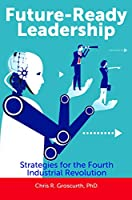 Future-Ready Leadership: Strategies for the Fourth Industrial Revolution