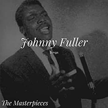 Johnny Fuller Sings - The Masterpieces