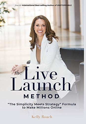 The Live Launch Method: The Simplicity Meets Strategy Formula to Make Millions Online