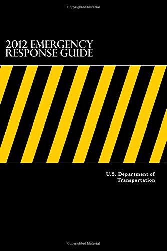 2012 Emergency Response Guide:: A Guidebook for First Responders During the Initial Phase of a Dangerous Goods/ Hazardous Materials Transportation Incident