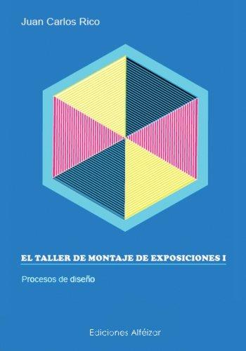 El Taller de Montaje de Exposiciones: I Procesos de Diseño: Volume 1