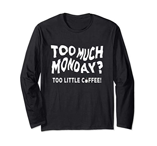Too Much Monday Too Little Coffee Langarmshirt