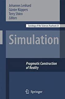 Simulation: Pragmatic Constructions of Reality (Sociology of the Sciences Yearbook Book 25) (English Edition)