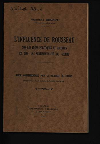 L' influence de Rousseau sur les idées politiques et sociales et sur La sentimentalité De Goethe. Thèse Complémentaire Pour Le Doctorat Ès Lettres, Présentée Devant la Faculté des Lettres d' Aix - Marseille.