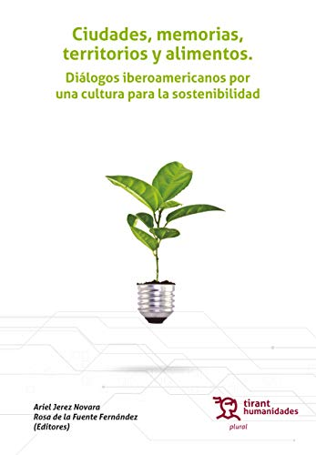 Ciudades, Memorias, Territorios y Alimentos Diálogos Iberoamericanos por una Cultura para la Sostenibilidad (Plural)