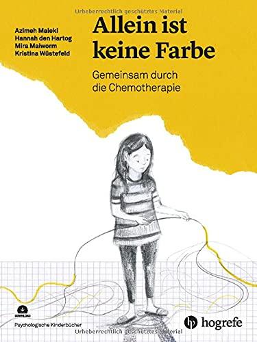 Allein ist keine Farbe: Gemeinsam durch die Chemotherapie (Psychologische Kinderbücher)