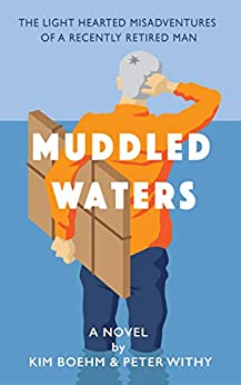 Muddled Waters: The lighthearted misadventures of a recently retired man by [Kim Boehm and Peter Withy]