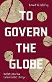 To Govern the Globe: World Orders and Catastrophic Change