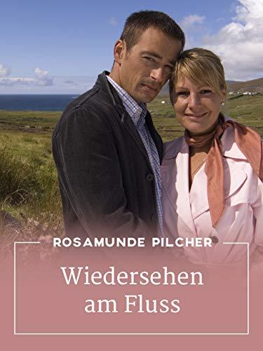 Rosamunde Pilcher: Wiedersehen am Fluss