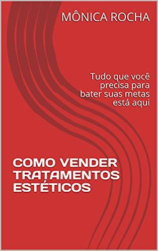 COMO VENDER TRATAMENTOS ESTÉTICOS: Tudo que você precisa para bater suas metas está aqui (Portuguese Edition)