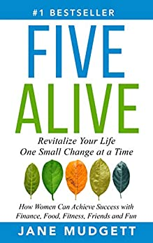 Five Alive: Revitalize Your Life One Small Change at a Time by [Jane Mudgett]