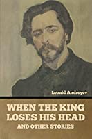 When the King Loses His Head, and Other Stories