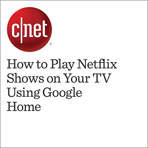 How to Play Netflix Shows on Your TV Using Google Home  audiobook cover art