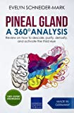 Pineal Gland – A 360° Analysis: Review on how to descale, purify, detoxify, and activate the third eye (Paperback)