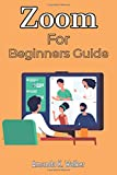 Zoom For Beginners Guide: A Complete Manual On Getting Started With Zoom For Chromecast, Virtual Teaching, Online Meeting, Webinar services, Business, ... Illustrations, Shortcuts, Tips And Tricks.