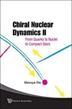 Chiral Nuclear Dynamics Ii: From Quarks To Nuclei To Compact Stars (2nd Edition)