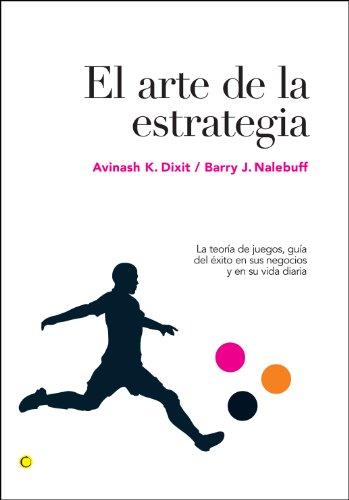 El arte de la estrategia: La teoría de juegos, guía del éxito en sus negocios y su vida diaria (Economía)