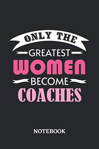 Only the greatest Women become Coach Notebook: 6x9 inches - 110 blank...