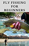 FLY FISHING FOR BEGINNERS : Fly Fishing Tips and Tricks for Beginners and...