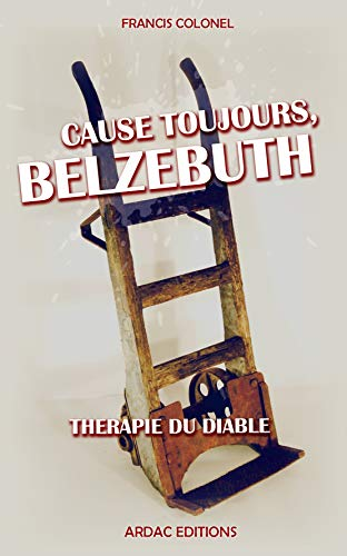 Cause toujours, Belzebuth.: thérapie du diable (French Edition)