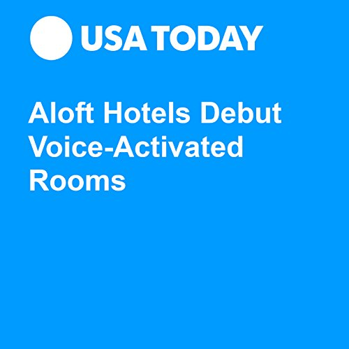 Aloft Hotels Debut Voice-Activated Rooms audiobook cover art