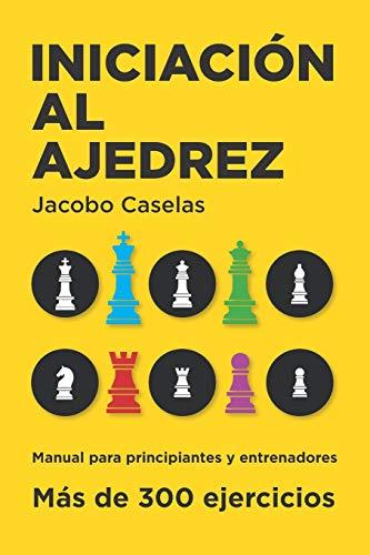 Iniciación al Ajedrez: Manual de Ajedrez para principiantes y entrenadores