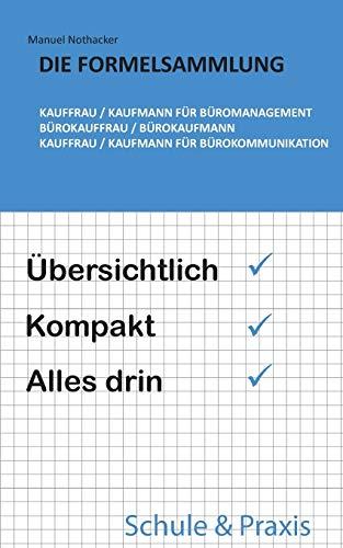 Die Formelsammlung: Kauffrau / Kaufmann für Büromanagement (Bürokauffrau / Bürokaufmann, Kauffrau / Kaufmann für Bürokommunikation): Übersichtlich. Kompakt. Alles drin.