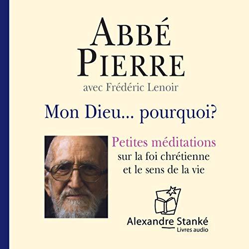 Mon Dieu... Pourquoi ?                   By:                                                                                                                                 Abbé Pierre,                                                                                        Frédéric Lenoir                               Narrated by:                                                                                                                                 Vincent Davy,                                                                                        Sophie Stanké                      Length: 1 hr and 18 mins     1 rating     Overall 4.0