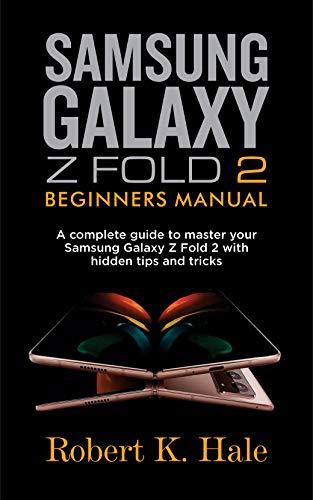 SAMSUNG GALAXY Z FOLD 2 BEGINNERS MANUAL: A Complete Guide to Master your Samsung Galaxy Z Fold 2 with Hidden Tips and Tricks (English Edition)