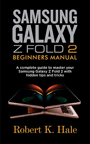 SAMSUNG GALAXY Z FOLD 2 BEGINNERS MANUAL: A Complete Guide to Master your Samsung Galaxy Z Fold 2 with Hidden Tips and Tricks