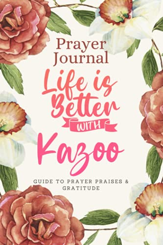 Prayer Journal For Women & Men Notebook - Life Is Better With Kazoo: Guide To Prayer, Praise and Thanks - Perfect prayer book for mom, boys, girls, teen, kids - Funny Mothers day Gift