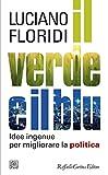 Il verde e il blu: Idee ingenue per migliorare la politica (Italian Edition)