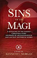Sins of the Magi: Retelling of the Famous Christmas Story Informed by Archaelological and Ancient Historical Works