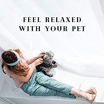 Feel Relaxed with Your Pet: Music Therapy, Good Rest for Pets and Owners, New Age Soothing Tones