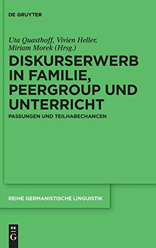 Diskurserwerb in Familie, Peergroup und Unterricht: Passungen und Teilhabechancen (Reihe Germanistische Linguistik, 324, Band 324)