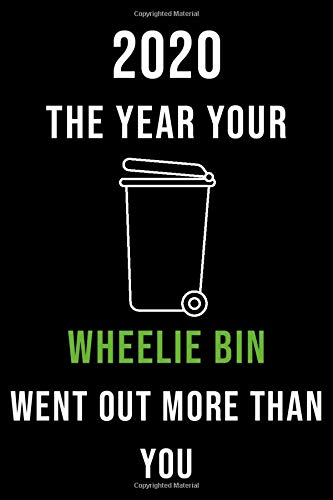 2020 The Year Your Wheelie Bin Went Out More Than You: A Lined Notebook To Document your Daily Memories and Experiences During Quarantine - Show the ... Funny gift for Men & Women - 110 Pages 6x9 In