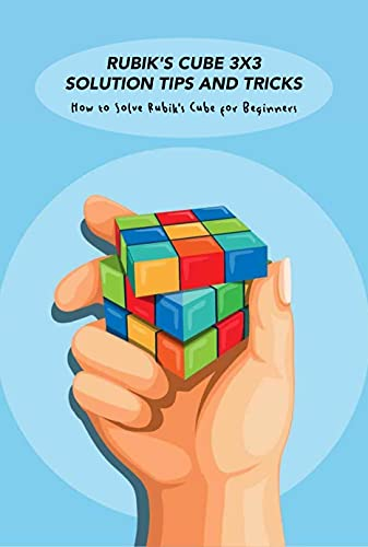 Rubik's Cube 3x3 Solution Tips and Tricks: How to Solve Rubik's Cube for Beginners: How to Solve Rubik's Cube (English Edition)