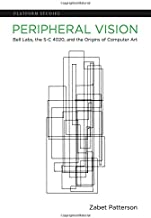 Peripheral Vision: Bell Labs, the S-C 4020, and the Origins of Computer Art (Platform Studies)